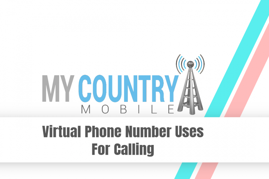 Virtual Phone Number Uses For Calling - My Country Mobile