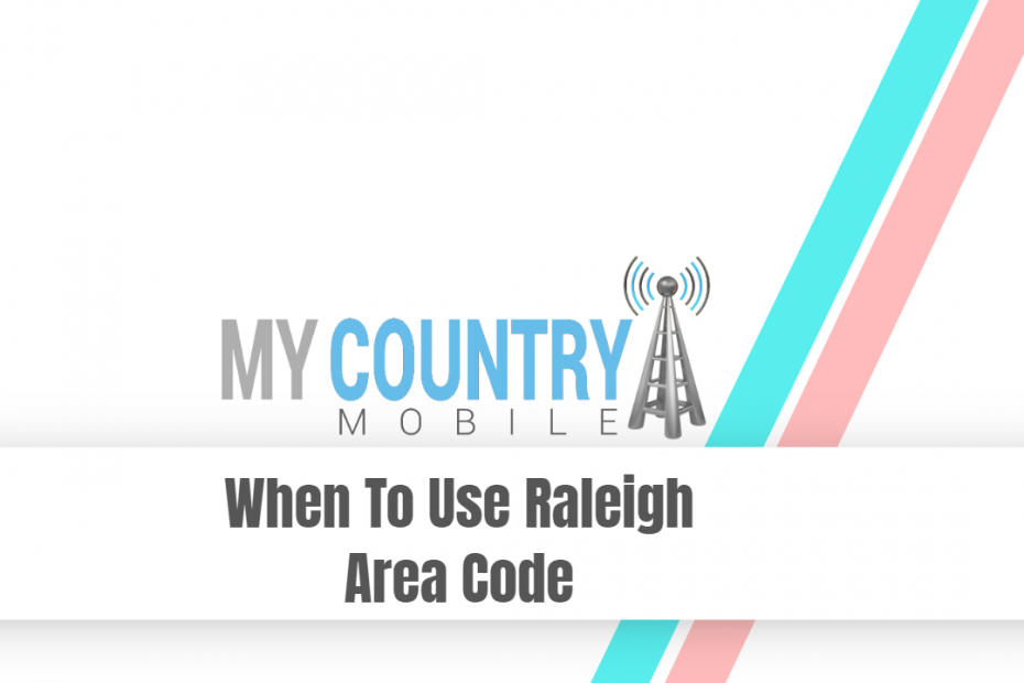 When To Use Raleigh Area Code - My Country Mobile