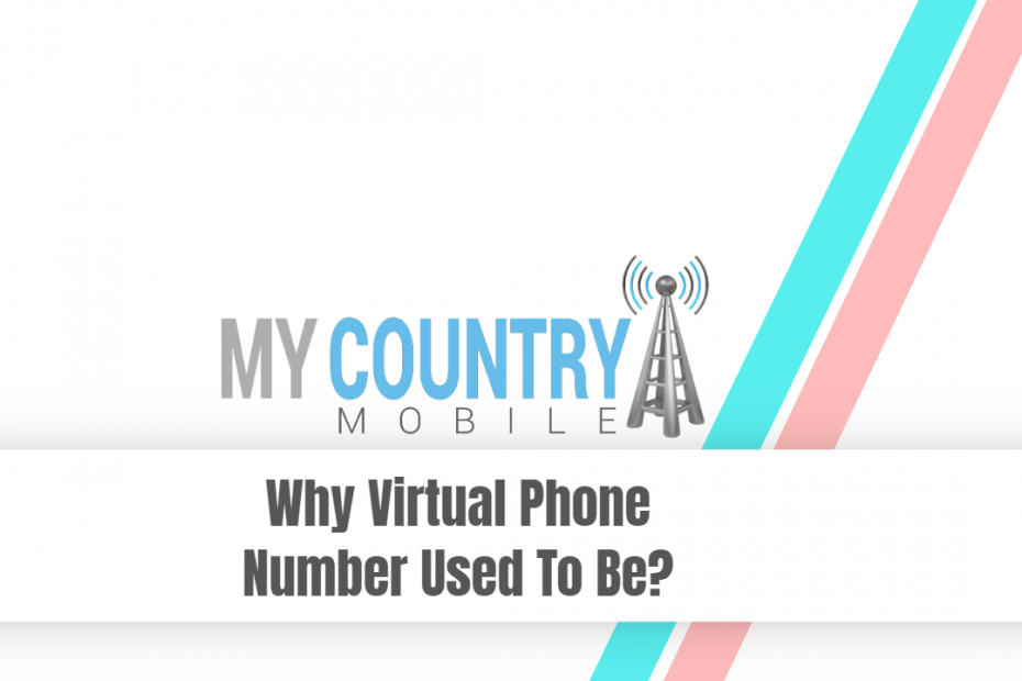 Why Virtual Phone Number Used To Be? - My Country Mobile