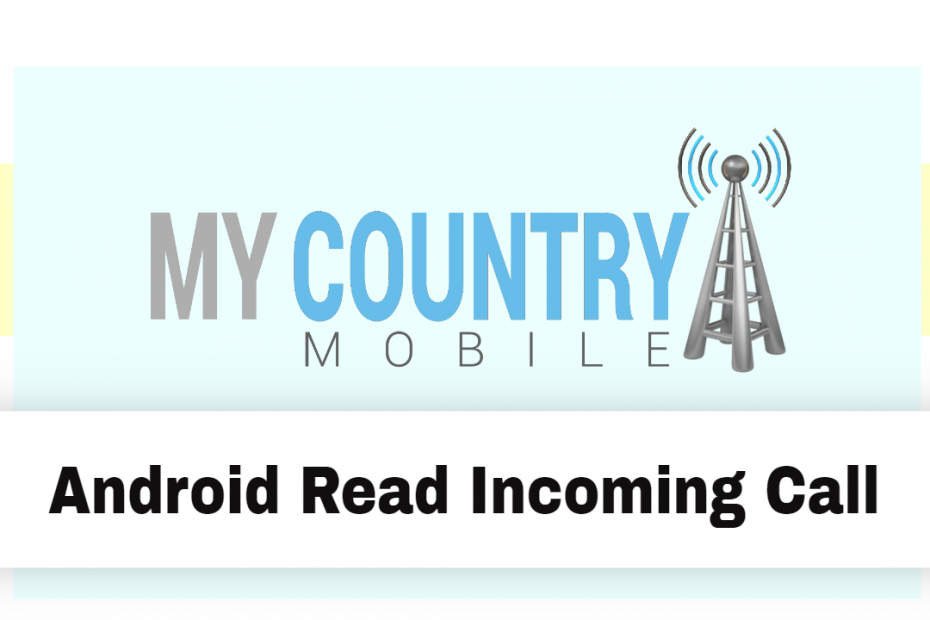 Android Read Incoming Call - My Country Mobile