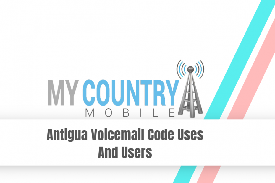 Antigua Voicemail Code Uses And Users - My Country Mobile