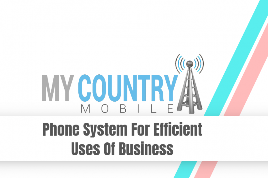 Phone System For Efficient Uses Of Business - My Country Mobile