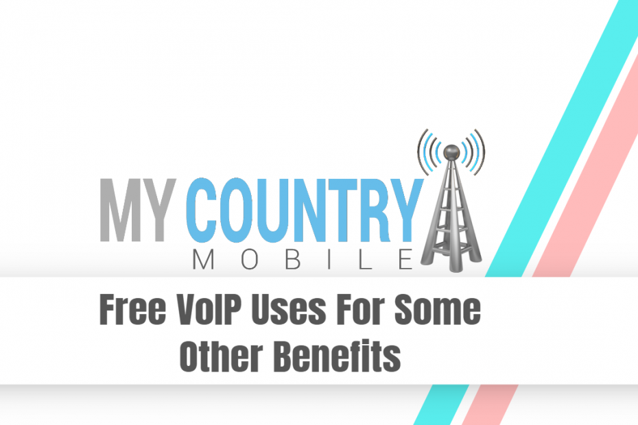 Free VoIP Uses For Some Other Benefits - My Country Mobile