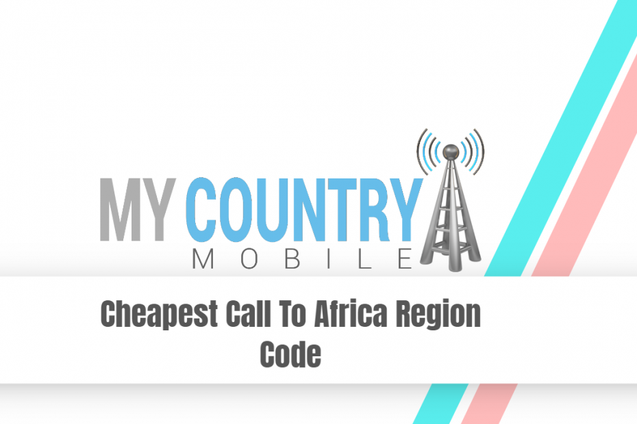 Cheapest Call To Africa Region Code - My Country Mobile