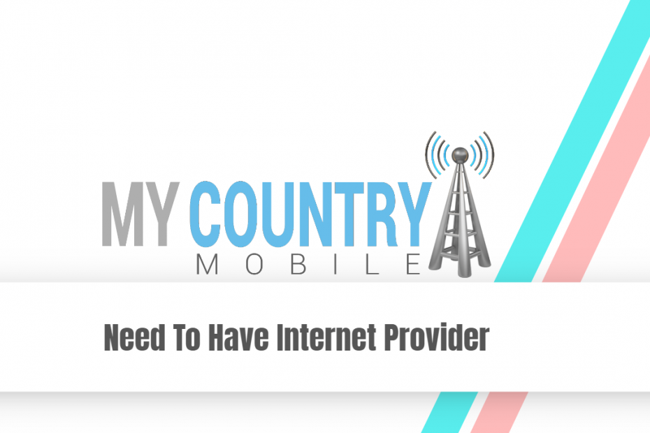Need To Have Internet Provider - My Country Mobile