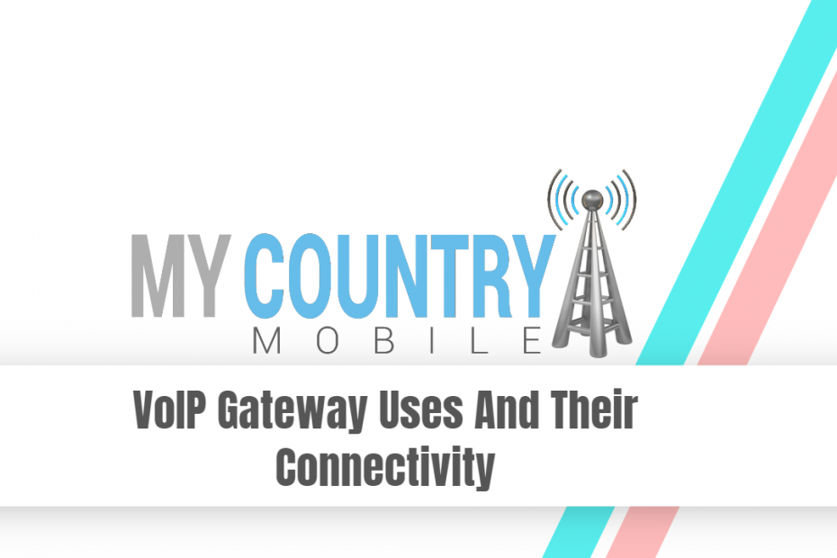 VoIP Gateway Uses And Their Connectivity - My Country Mobile