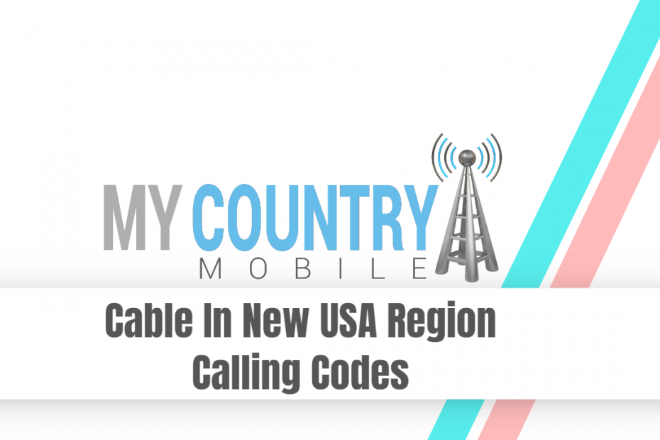 Cable In New USA Region Calling Codes - My Country Mobile