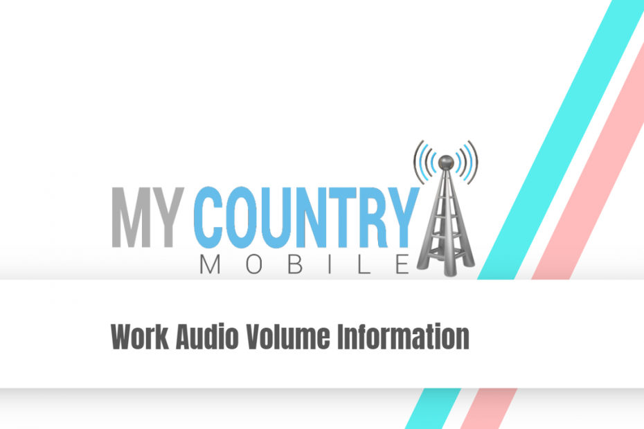 Work Audio Volume Information - My Country Mobile