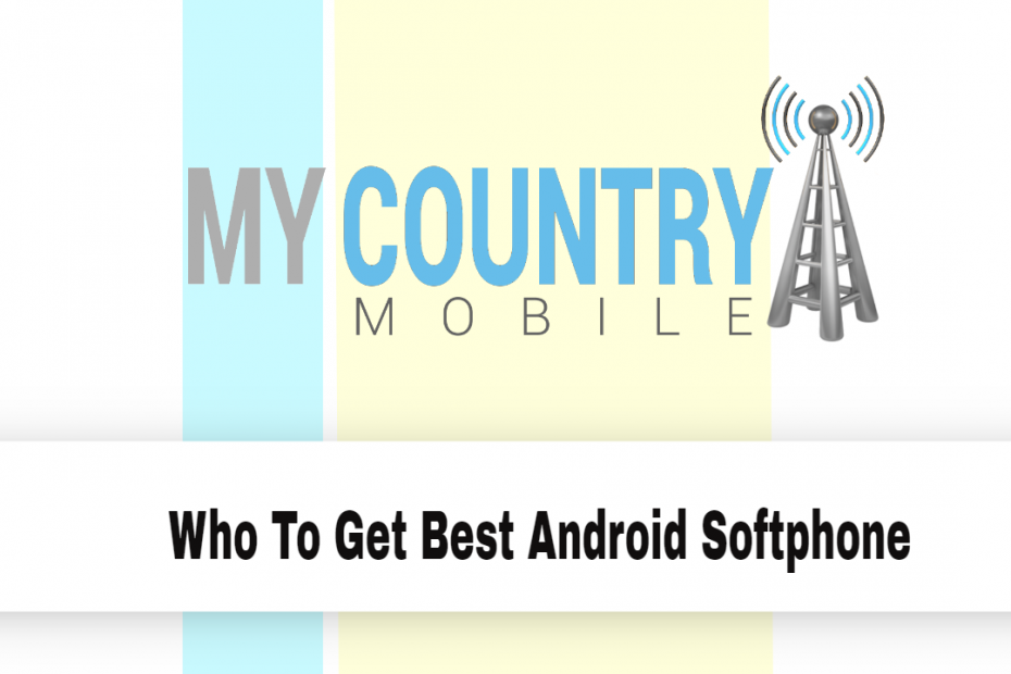 Who To Get Best Android Softphone - My Country Mobile