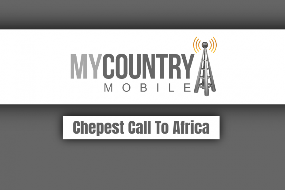Chepest Call To Africa - My Country Mobile