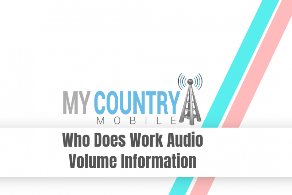 Who Does Work Audio Volume Information - My Country Mobile