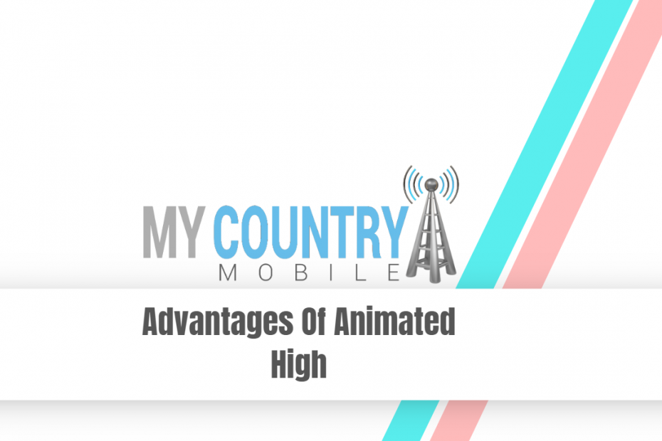 Advantages of Animated High - My Country Mobile