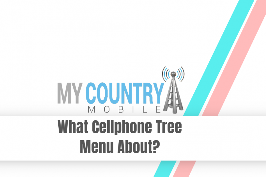 What Cellphone Tree Menu About? - My Country Mobile
