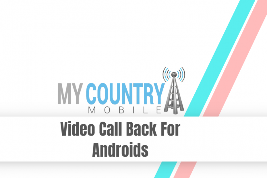 Video Call Back For Androids - My Country Mobile