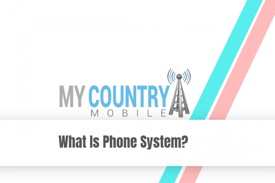 What Is Phone System? - My Country Mobile