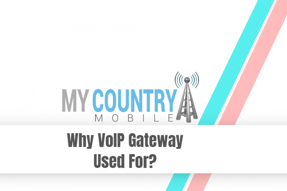 Why VoIP Gateway Used For? - My Country Mobile