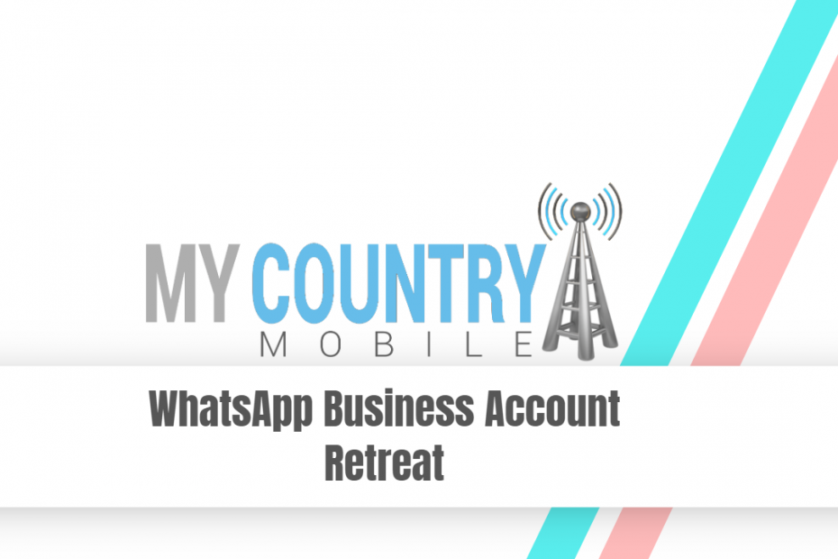 WhatsApp Business Account Retreat - My Country Mobile