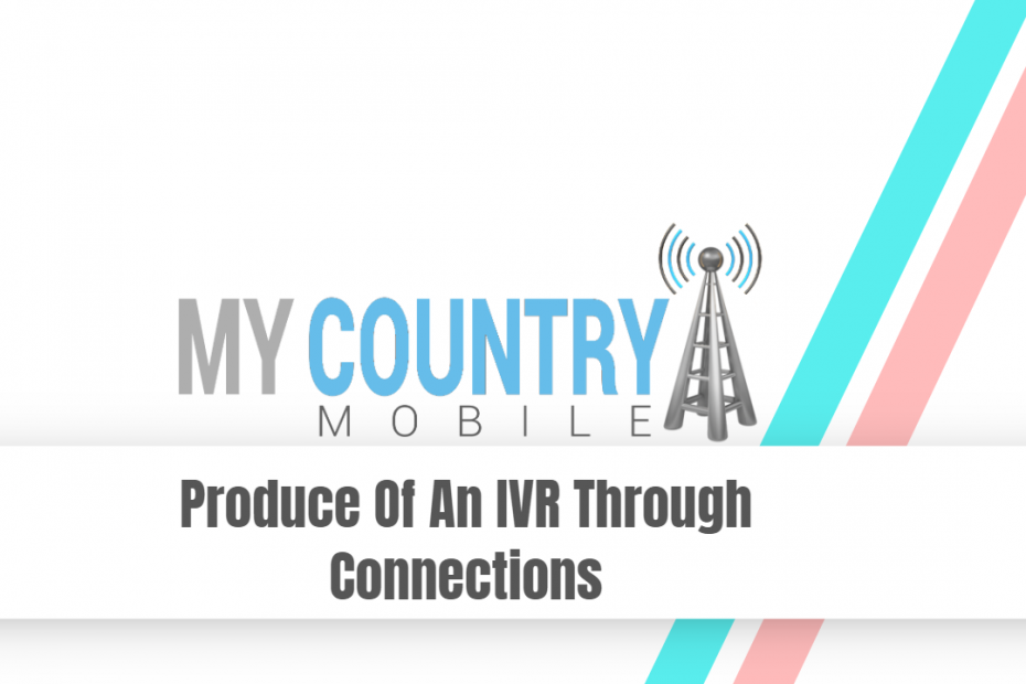 Produce Of An IVR Through Connections - My Country Mobile