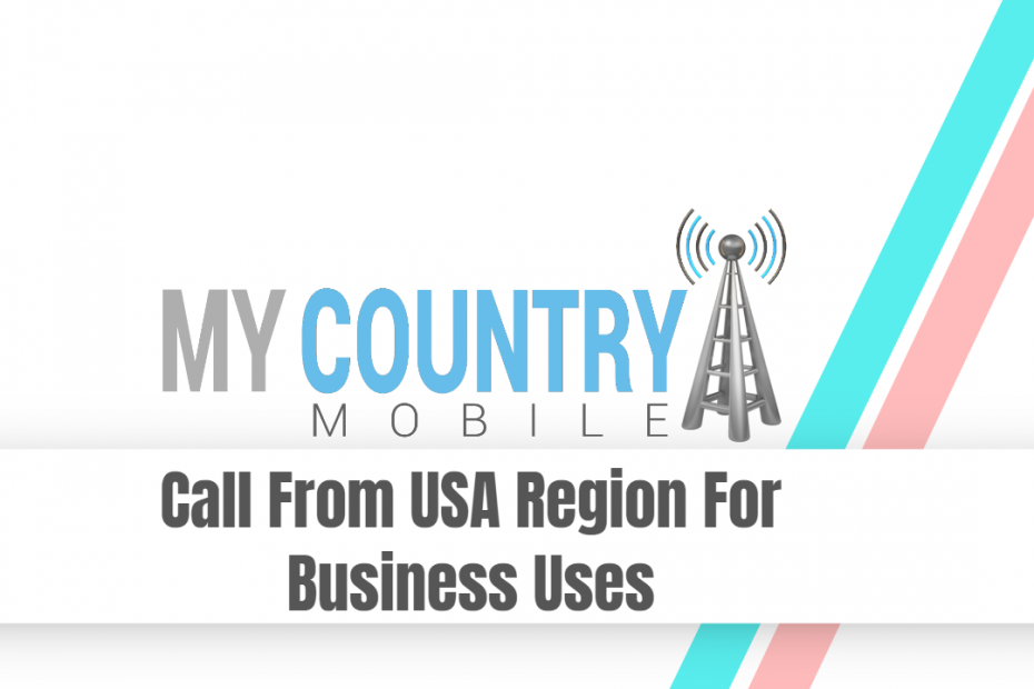 Call From USA Region For Business Uses - My Country Mobile