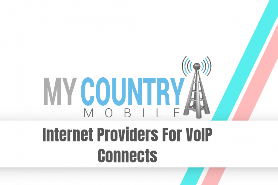 Internet Providers For VoIP Connects - My Country Mobile