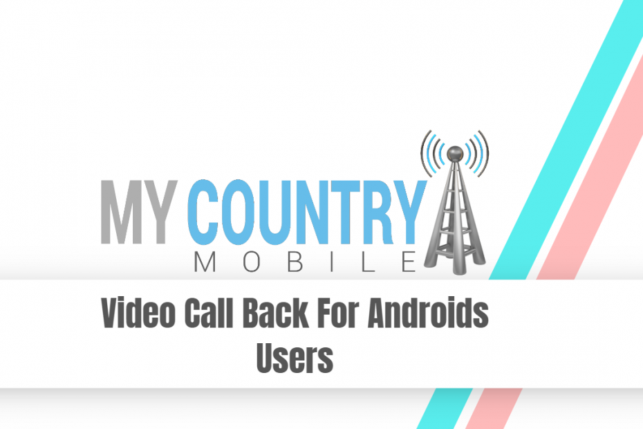 Video Call Back For Androids Users - My Country Mobile